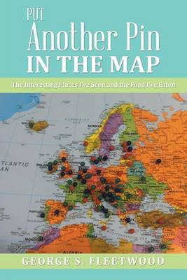 Put Another Pin in the Map: The Interesting Places I've Seen and the Food I've Eaten (Paperback)