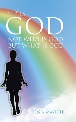 It Is God: Not Who Is God But What Is God (Hardback)