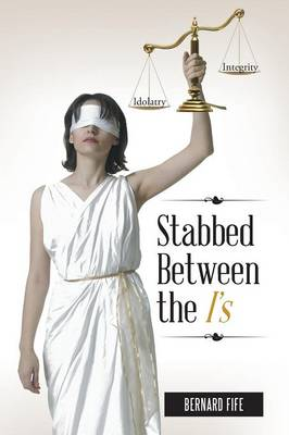 Stabbed Between the I's: Idolatry vs. Integrity (Paperback)