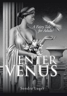Enter Venus: A Fairy Tale for Adults (Hardback)
