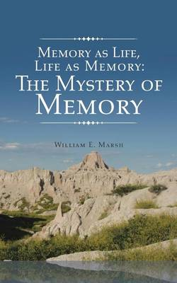 Memory as Life, Life as Memory: The Mystery of Memory (Paperback)
