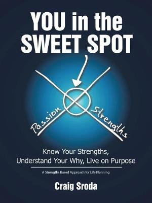 You in the Sweet Spot: Know Your Strengths Understand Your Why Live on Purpose (Paperback)