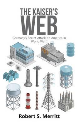 The Kaiser's Web: Germany's Secret Attack on America in World War I (Paperback)