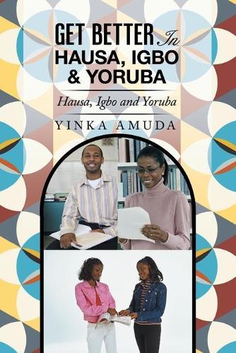Get Better in Hausa, Igbo & Yoruba: Hausa, Igbo and Yoruba (Paperback)