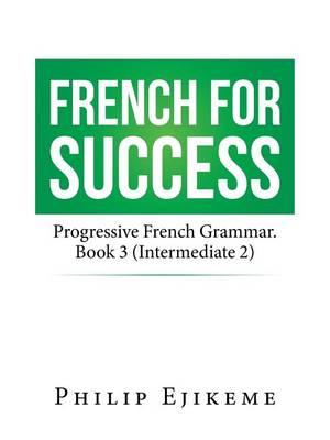 French for Success: Progressive French Grammar. Book 3 (Intermediate 2) (Paperback)