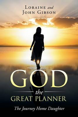 God the Great Planner: The Journey Home Daughter (Paperback)