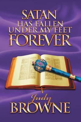 Satan Has Fallen Under My Feet Forever (Paperback)