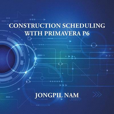 Construction Scheduling with Primavera P6 (Paperback)
