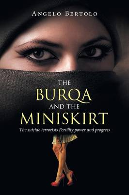 The Burqa and the Miniskirt: The Suicide Terrorists Fertility Power and Progress (Paperback)