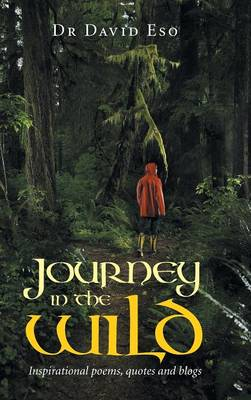 Journey in the Wild: Inspirational Poems, Quotes and Blogs (Hardback)