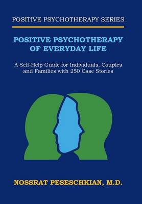 Positive Psychotherapy of Everyday Life: A Self-Help Guide for Individuals, Couples and Families with 250 Case Stories (Hardback)