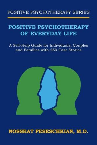 Positive Psychotherapy of Everyday Life: A Self-Help Guide for Individuals, Couples and Families with 250 Case Stories (Paperback)