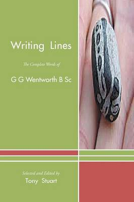 Writing Lines: The Complete Words of G G Wentworth B SC (Paperback)
