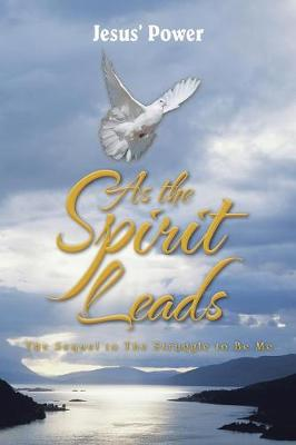 As the Spirit Leads: The Sequel to the Struggle to Be Me (Paperback)
