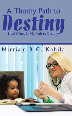 A Thorny Path to Destiny: Land Mines in My Path to Destiny (Hardback)