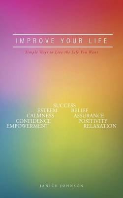 Improve Your Life: Simple Ways to Live the Life You Want (Paperback)