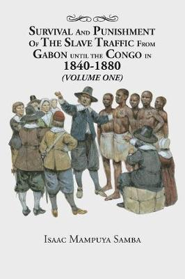 Survival and Punishment of the Slave Traffic from Gabon Until the Congo in 1840-1880 (Volume One) (Paperback)