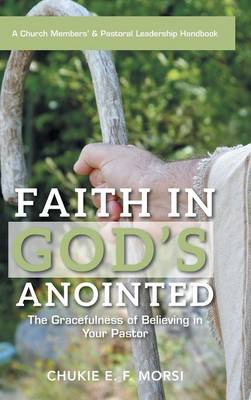 Faith in God's Anointed: The Gracefulness of Believing in Your Pastor (Hardback)