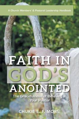 Faith in God's Anointed: The Gracefulness of Believing in Your Pastor (Paperback)