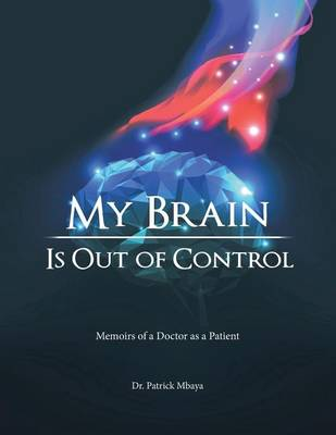 My Brain Is Out of Control: Memoirs of a Doctor as a Patient (Paperback)