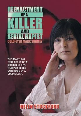 Reenactment of a Killer and Serial Rapist: Cold-Eyed Mark Shirley (Hardback)