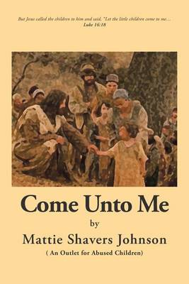 Come Unto Me: An Outlet for Abused Children (Paperback)
