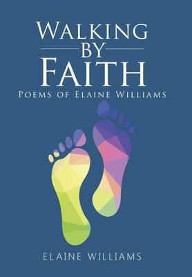 Walking by Faith: Poems of Elaine Williams (Hardback)