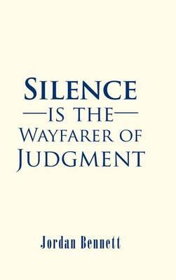 Silence Is the Wayfarer of Judgment (Hardback)