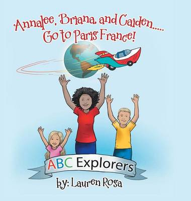 Annalee, Briana, and Caiden . . . Go to Paris France! (Hardback)