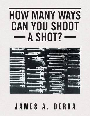 How Many Ways Can You Shoot a Shot? (Paperback)