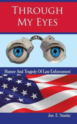 Through My Eyes: Humor & Tragedy of Law Enforcement (Paperback)