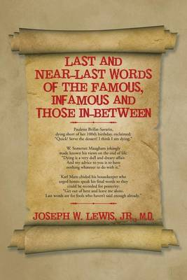 Last and Near-Last Words of the Famous, Infamous and Those In-Between (Paperback)