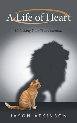 A Life of Heart: Unlocking Your True Potential (Paperback)