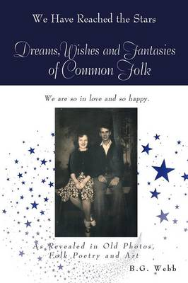 Dreams, Wishes, and Fantasies of Common Folk: As Revealed in Old Photos, Folk Poetry and Art (Paperback)