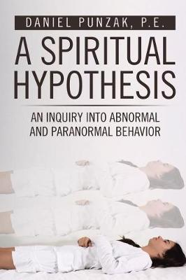 A Spiritual Hypothesis: An Inquiry into Abnormal and Paranormal Behavior (Paperback)