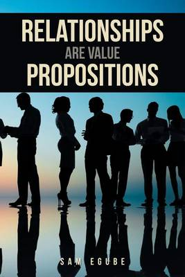 Relationships Are Value Propositions (Paperback)