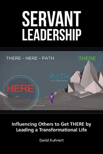 Servant Leadership: Influencing Others to Get There by Leading a Trans (Paperback)