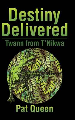 Destiny Delivered: Twann from t'Nikwa (Hardback)