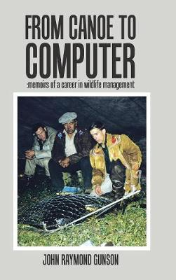 From Canoe to Computer: Memoirs of a Career in Wildlife Management (Hardback)