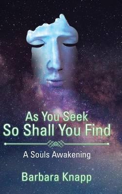As You Seek So Shall You Find: A Souls Awakening (Hardback)