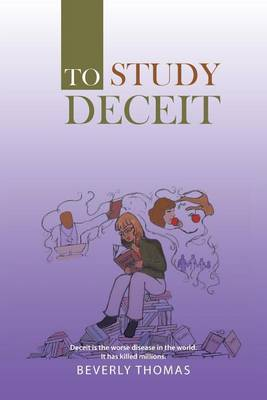 To Study Deceit: Deceit Is the Worse Disease in the World. It Has Killed Millions. (Paperback)