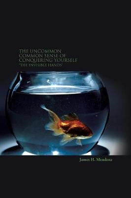The Uncommon Common Sense of Conquering Yourself: The Invisible Hands (Paperback)