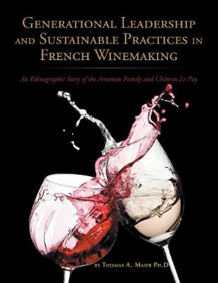 Generational Leadership and Sustainable Practices in French Winemaking: An Ethnographic Story of the Amoreau Family and Chateau Le Puy (Paperback)