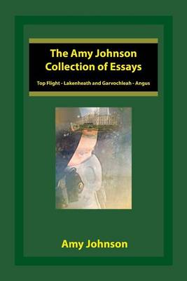 The Amy Johnson Collection of Essays: Top Flight - Lakenheath and Garvochleah - Angus (Paperback)