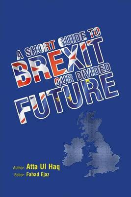 A Short Guide to Brexit: Our Divided Future (Paperback)