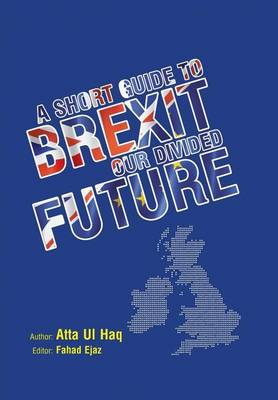 A Short Guide to Brexit: Our Divided Future (Hardback)