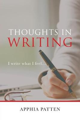 Thoughts in Writing: I Write What I Feel . . . (Paperback)