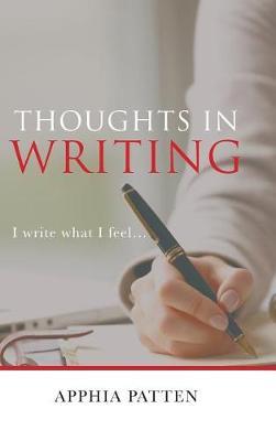 Thoughts in Writing: I Write What I Feel . . . (Hardback)