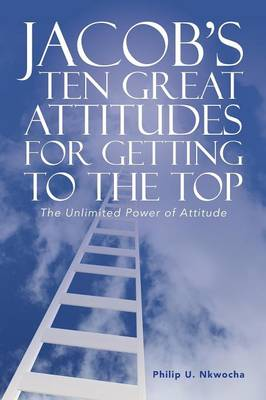 Jacob's Ten Great Attitudes for Getting to the Top: The Unlimited Power of Attitude (Paperback)