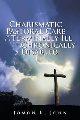 Charismatic Pastoral Care of the Terminally Ill and Chronically Disabled (Paperback)
